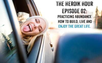 Show Notes E02 : Abundance – How to Build Live & Enjoy The Great LIFE
