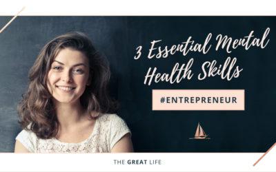 3 Essential Mental Health Skills For The Entrepreneur